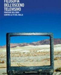 """Libro: """"Filosofia dell'Osceno Televisivo – Pratiche dell'Odio Contro la TV del Nulla"""""""
